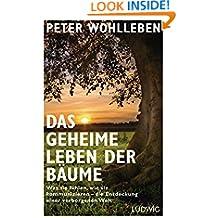 Das geheime Leben der Bäume: Was sie fühlen, wie sie kommunizieren - die Entdeckung einer verborgenen Welt (German Edition)