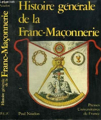 Histoire générale de la franc-maçonnerie. par NAUDON Paul