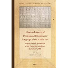 Historical Aspects of Printing and Publishing in Languages of the Middle East: Papers from the Symposium at the University of Leipzig, September 2008 (Islamic Manuscripts and Books)