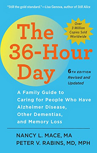 The 36-Hour Day: A Family Guide to Caring for People Who Have Alzheimer Disease, Other Dementias, and Memory Loss (A Johns Hopkins Press Health Book) (English Edition)