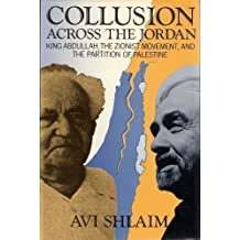 Collusion Across the Jordan: King Abdullah, the Zionist Movement, and the Partition of Palestine by Avi Shlaim (1988-07-01)