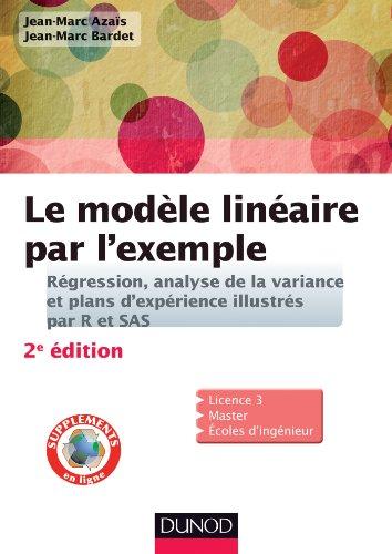 Le modèle linéaire par l'exemple - 2e éd. - Régression, analyse de la variance et plans d'expérience: Régression, analyse de la variance et plans d'expérience illustrés avec R et SAS