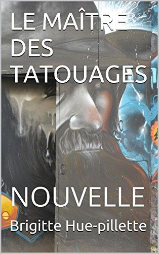 LE MAÎTRE DES TATOUAGES: NOUVELLE (NOUVELLES D'ICI ET D'AILLEURS t. 4) (French Edition)