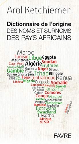 Dictionnaire de l'origine des noms et surnoms des pays africains par Arol Ketchiemen