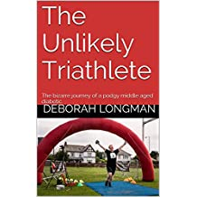 The Unlikely Triathlete: The bizarre journey of a podgy middle aged diabetic (English Edition)