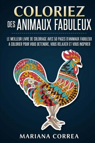 COLORIEZ Des ANIMAUX FABULEUX: LE MEILLEUR LIVRE DE COLORIAGE AVEC 50 PAGES D?ANIMAUX FABULEUX A COLORIER POUR VOUS DETENDRE, VOUS RELAXER Et VOUS INSPIRER (Design Relaxer)