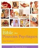La Bible des Pouvoirs Psychiques - Tout ce qu'il faut pour développer nos pouvoirs psychiques. - Guy Trédaniel éditeur - 02/05/2011