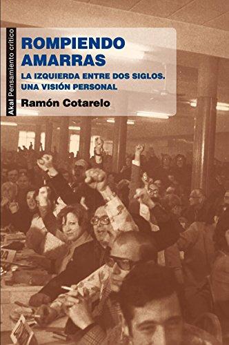 Rompiendo amarras: La izquierda entre dos siglos. Una visión personal (Pensamiento crítico) por Ramón Cotarelo García