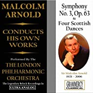 Sir Malcolm Arnold Conducts His Own Works: Symphony No. 3 & Four Scottish Dances