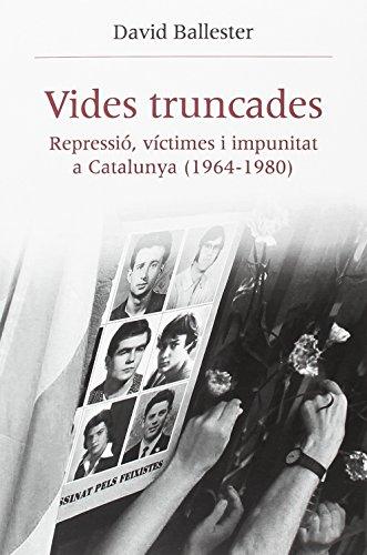 Vides truncades : repressió, víctimes i impunitat a Catalunya, 1964-1980 por David Ballester