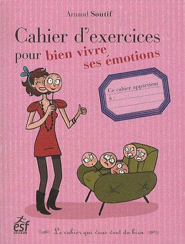 Cahier d'exercices pour bien vivre ses émotions par Arnaud Soutif