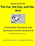 Novel Unit for The Ear, The Eye, and the Arm: A Complete Literature and Grammar Unit for Grades 4-8