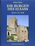 Die Burgen des Elsass: Band I: Die Anfänge des Burgenbaues im Elsass (bis 1200) (Die Burgen des Elsass / Geschichte und Architektur, Band 1) - Thomas Biller
