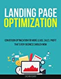 LANDING PAGE OPTIMIZATION: Conversion Optimization For More Leads, Sales, Profit That Every Business Should Know (English Edition)