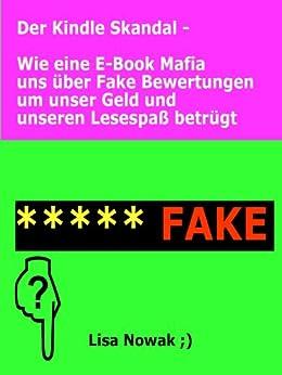 Der Kindle Skandal - Wie eine E-Book Mafia uns über Fake Bewertungen um unser Geld und unseren Lesespaß betrügt von [Nowak, Lisa]