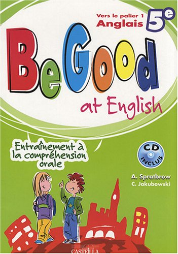 Be Good at english 5e (1CD audio) par Annie Spratbrow, C Jakubowski