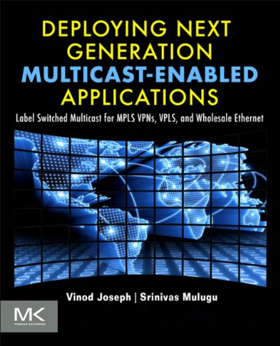 Deploying Next Generation Multicast-enabled Applications: Label Switched Multicast for MPLS VPNs, VPLS, and Wholesale Ethernet (English Edition) -