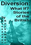 Diversion: What If? Stories of the British (English Edition)