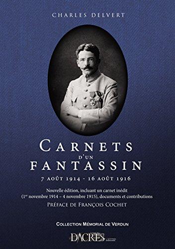 Carnets d'un Fantassin : 7 Aout 1914-16 Aout 1916, Nouvelle Édition, Incluant un Carnet Inedit, Premier par Collectif
