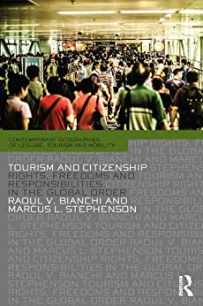 Tourism and Citizenship: Rights, Freedoms and Responsibilities in the Global Order (Contemporary Geographies of Leisure, Tourism and Mobility) by [Bianchi, Raoul, Stephenson, Marcus]