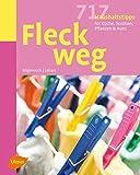 Fleck weg!: 717 Haushaltstipps für Küche, Textilien, Pflanzen & Auto