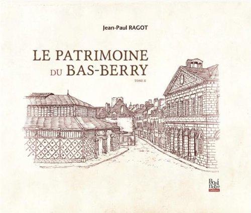 Le patrimoine du Bas-Berry : Tome 2 par Jean-Paul Ragot