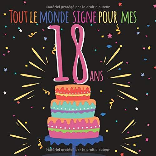 Tout le monde signe pour mes 18 ans: Livre d'or à personnaliser pour garder un souvenir de l'anniversaire d'un proche - 100 pages - format 21cm x 21cm