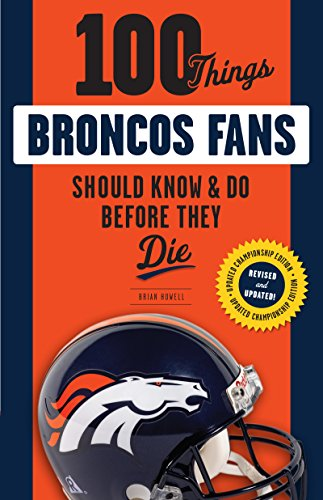 100 Things Broncos Fans Should Know & Do Before They Die (100 Things...Fans Should Know) (English Edition)