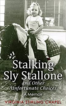Stalking Sly Stallone and Other Unfortunate Choices: A Memoir (English Edition) par [Chapel, Virginia Stirling]