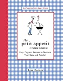 Best Food For Your Baby & Toddlers - The Petit Appetit Cookbook: Easy, Organic Recipes to Review