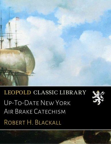 Up-To-Date New York Air Brake Catechism por Robert H. Blackall