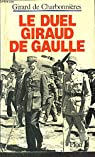 Le duel Giraud - de Gaulle par de Girard de Charbonnières