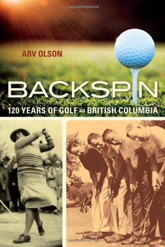 Backspin: 120 Years of Golf in British Columbia por Arv Olson