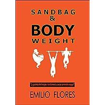 Sandbag & Bodyweight: La guía más efectiva para transformar tu cuerpo con mínimo equipo. (Spanish Edition)