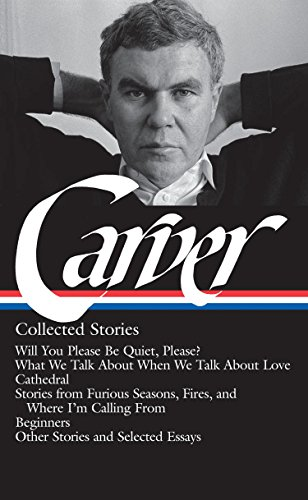 Raymond Carver: Collected Stories (Loa #195): Will You Please Be Quiet, Please? / What We Talk about When We Talk about Love / Cathedral / Stories fro (Library of America)