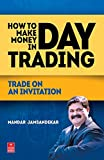 How to Make Money in Day Trading: Trade on an Invitation