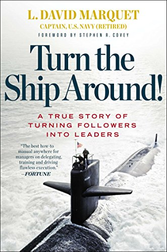 Turn the Ship Around!: A True Story of Building Leaders by Breaking the Rules por L. David Marquet