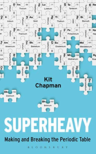Superheavy: Making and Breaking the Periodic Table (Bloomsbury Sigma)