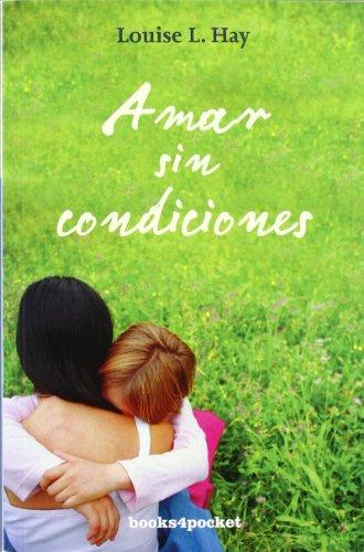 Amar sin condiciones (Books4pocket crec. y salud) por Louise Hay