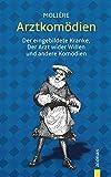Arztkomödien: Molière: Der eingebildete Kranke, Der Arzt wider Willen u.a. Komödien