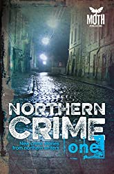 Northern Crime One: New Crime Stories from Northern Writers