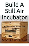 Build A Still Air Incubator: A simple incubator that works