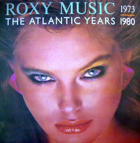 Roxy Music: The Atlantic Years 1973 - 1980