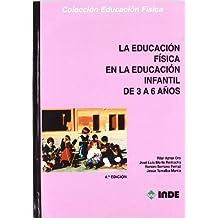 La Educación Física en la Educación Infantil de 3 a 6 años (Educación Física... y su enseñanza en Educación Infantil y Primaria) - 9788497291644