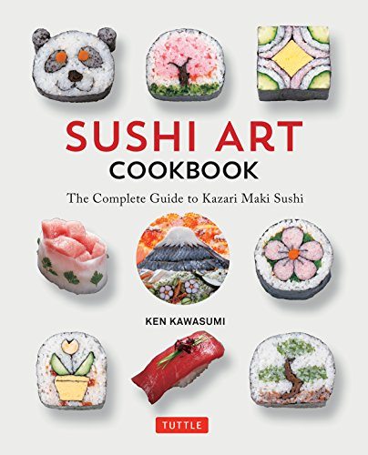 Sushi Art Cookbook: The Complete Guide to Kazari Maki Sushi por Ken Kawasumi