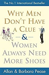 Why Men Don't Have a Clue and Women Always Need More Shoes by Allan Pease (2014-10-16)