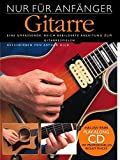 Nur Für Anfänger! Gitarre (Buch & CD): Lehrmaterial