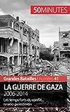 La guerre de Gaza. 2006-2014: Les temps forts du conflit israélo-palestinien