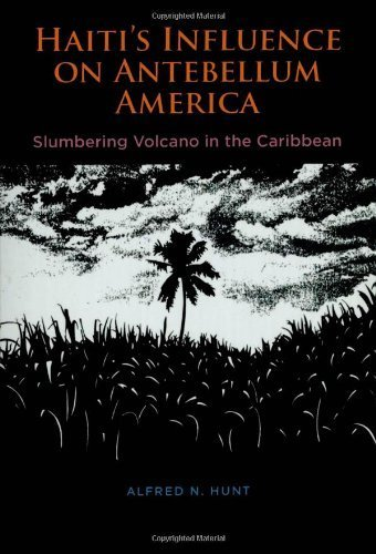 Haiti's Influence on Antebellum America: Slumbering Volcano in the Caribbean by Alfred N. Hunt (1988-01-01)