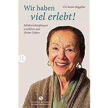 Wir haben viel erlebt!: Jahrhundertfrauen erzählen aus ihrem Leben (insel taschenbuch)